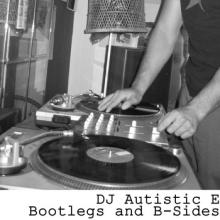 DJ Autistic E | Bootlegs and B​-​Sides